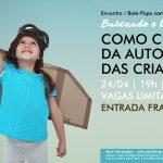 """24/04 – Encontro """"Como Cuidar Da Autoestima Das Crianças"""""""